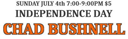 Independence Day, Thursday, July 4th, 7:00 to 9:00PM, $5 admission: Chad Bushnell